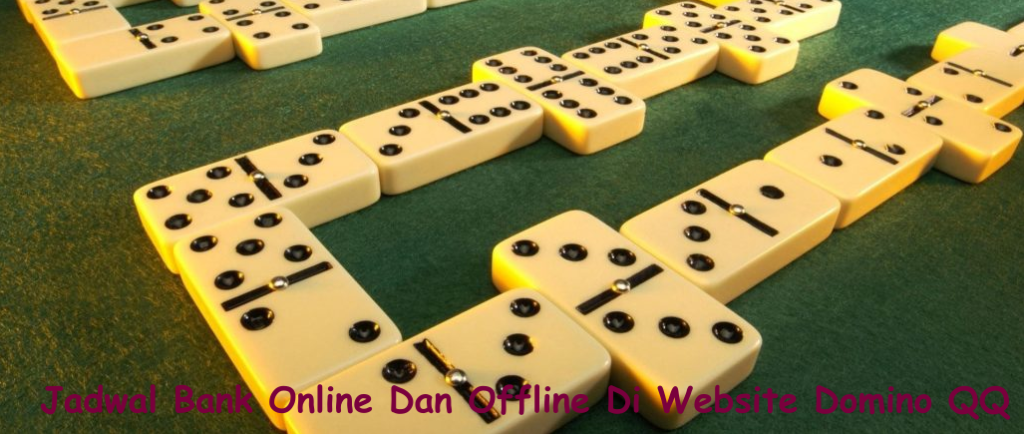 Jadwal Bank Online Dan Offline Di Website Domino QQ
